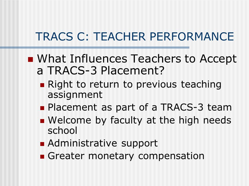 TRACS C: TEACHER PERFORMANCE What Influences Teachers to Accept a TRACS-3 Placement.