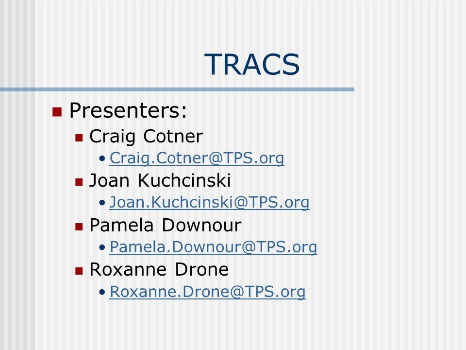 TRACS Presenters: Craig Cotner Craig.Cotner@TPS.org Joan Kuchcinski Joan.Kuchcinski@TPS.org Pamela Downour Pamela.Downour@TPS.org Roxanne Drone Roxanne.Drone@TPS.org