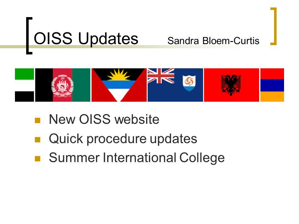 OISS Updates Sandra Bloem-Curtis New OISS website Quick procedure updates Summer International College
