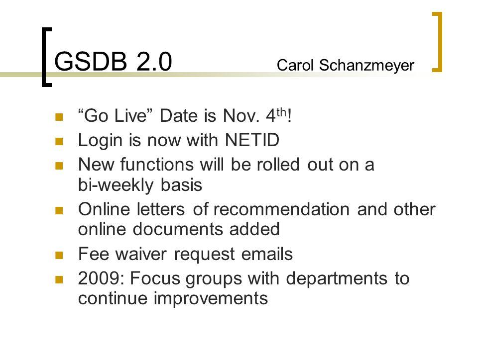 GSDB 2.0 Carol Schanzmeyer Go Live Date is Nov. 4 th .