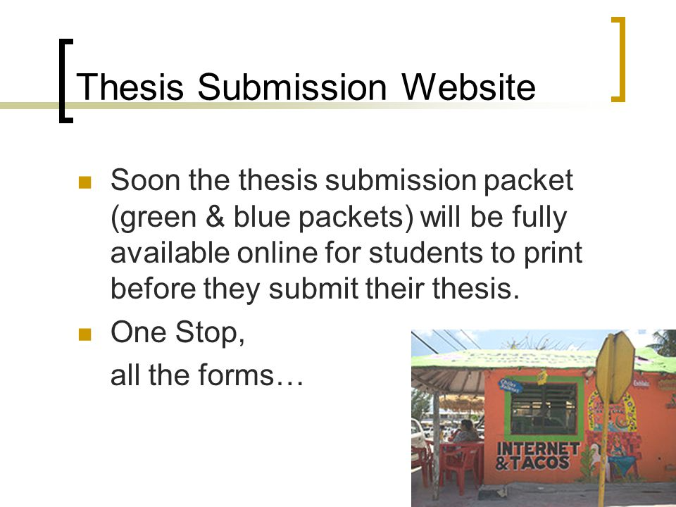 Thesis Submission Website Soon the thesis submission packet (green & blue packets) will be fully available online for students to print before they submit their thesis.