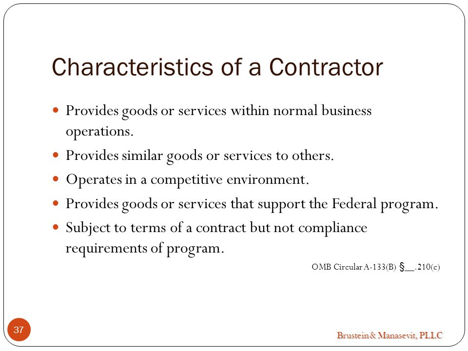Brustein & Manasevit, PLLC Characteristics of a Contractor Provides goods or services within normal business operations.
