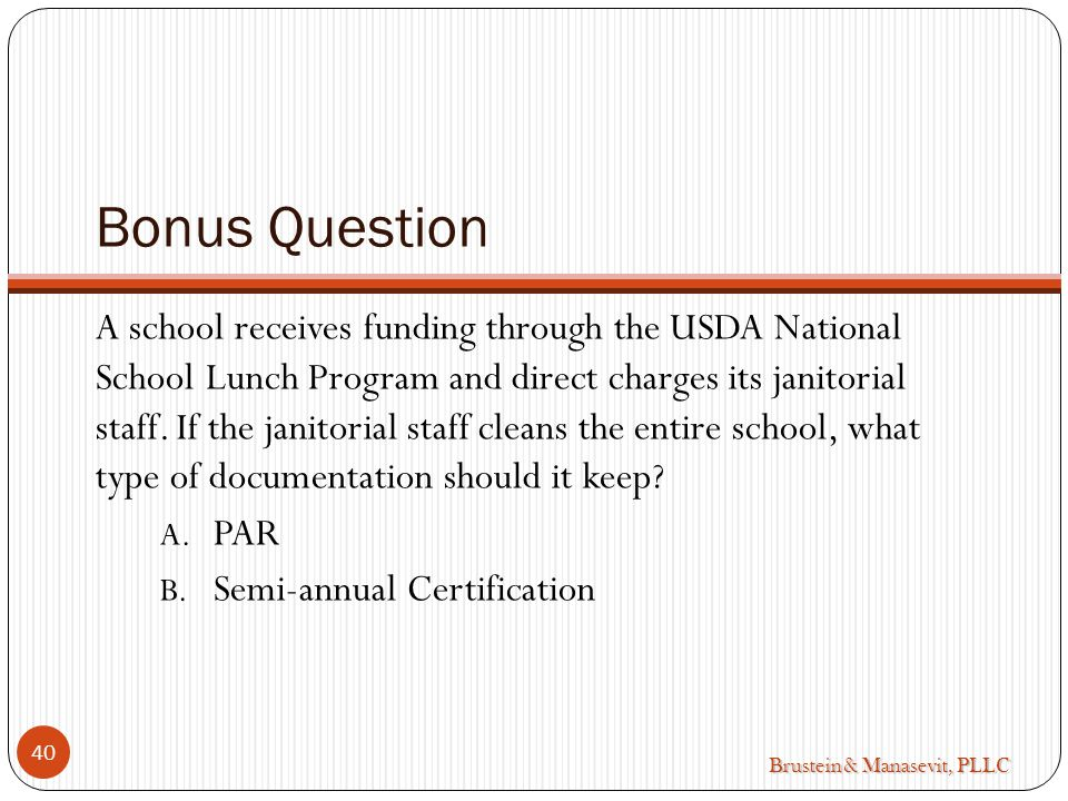 Brustein & Manasevit, PLLC Bonus Question 40 A school receives funding through the USDA National School Lunch Program and direct charges its janitorial staff.