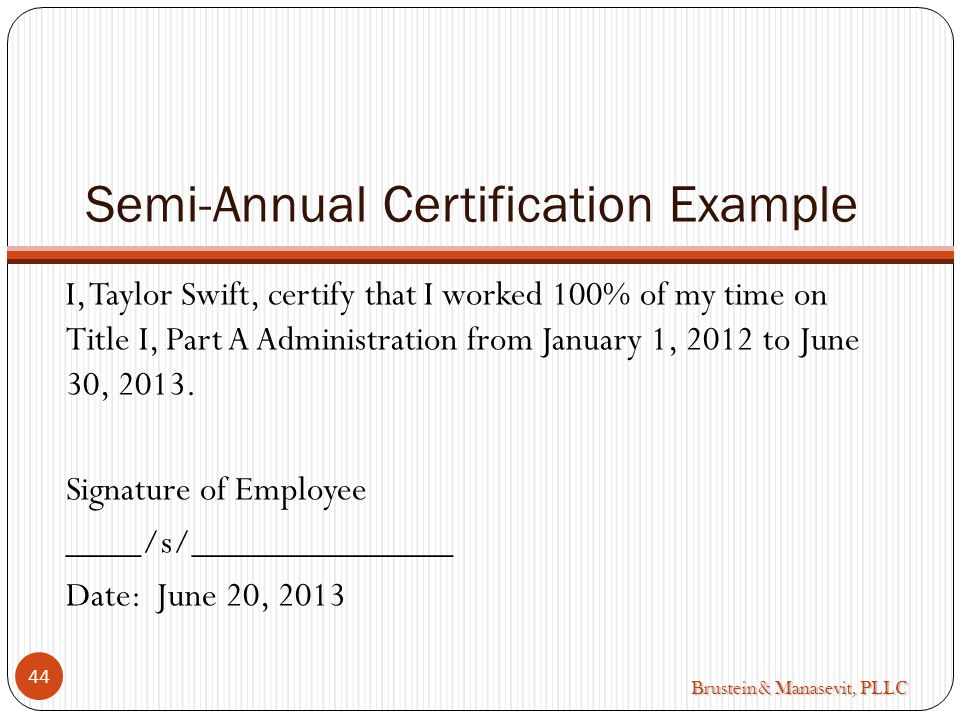 Brustein & Manasevit, PLLC Semi-Annual Certification Example I, Taylor Swift, certify that I worked 100% of my time on Title I, Part A Administration from January 1, 2012 to June 30, 2013.