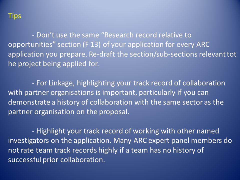 Tips - Don't use the same Research record relative to opportunities section (F 13) of your application for every ARC application you prepare.