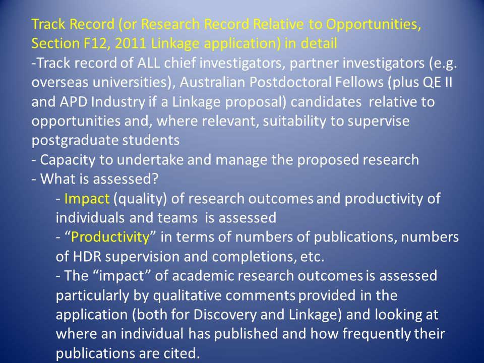 Track Record (or Research Record Relative to Opportunities, Section F12, 2011 Linkage application) in detail -Track record of ALL chief investigators, partner investigators (e.g.