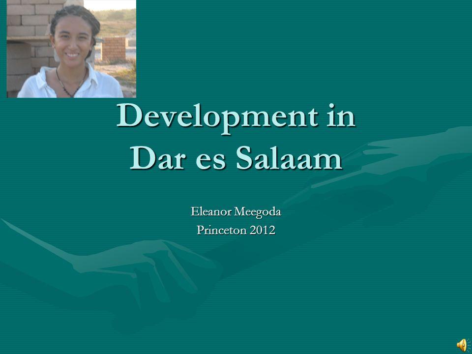 Development in Dar es Salaam Eleanor Meegoda Princeton 2012
