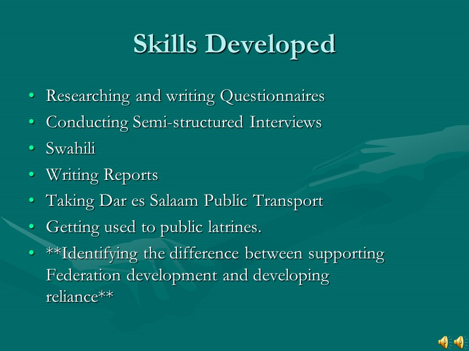 Skills Developed Researching and writing QuestionnairesResearching and writing Questionnaires Conducting Semi-structured InterviewsConducting Semi-str