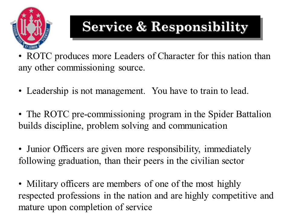 Service & Responsibility ROTC produces more Leaders of Character for this nation than any other commissioning source.