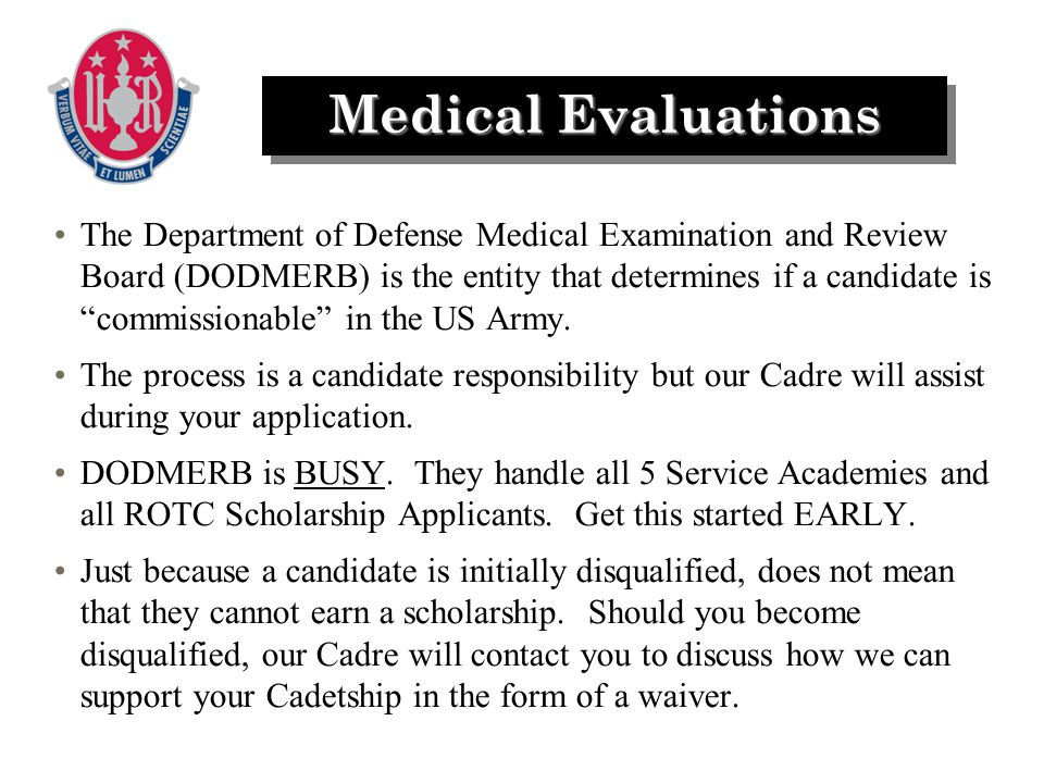 The Department of Defense Medical Examination and Review Board (DODMERB) is the entity that determines if a candidate is commissionable in the US Army.