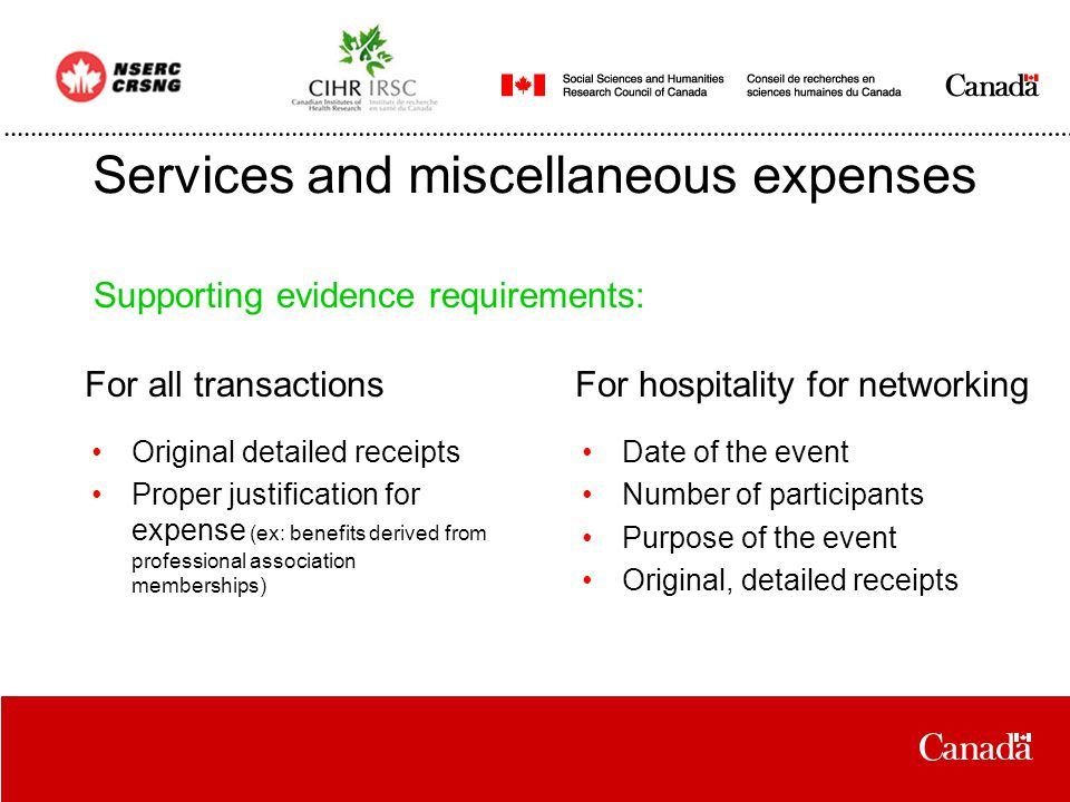 Services and miscellaneous expenses Date of the event Number of participants Purpose of the event Original, detailed receipts Supporting evidence requirements: Original detailed receipts Proper justification for expense (ex: benefits derived from professional association memberships) For all transactionsFor hospitality for networking