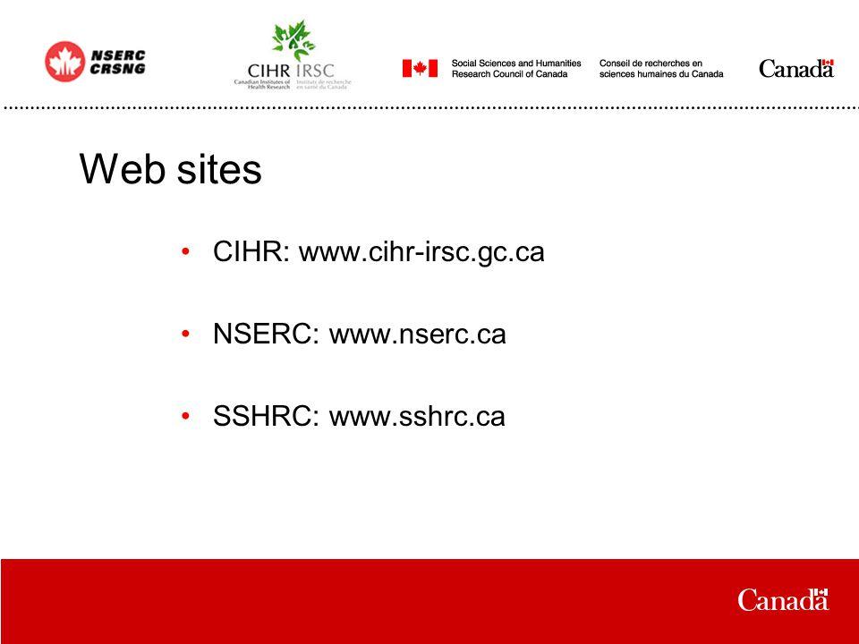 Web sites CIHR: www.cihr-irsc.gc.ca NSERC: www.nserc.ca SSHRC: www.sshrc.ca