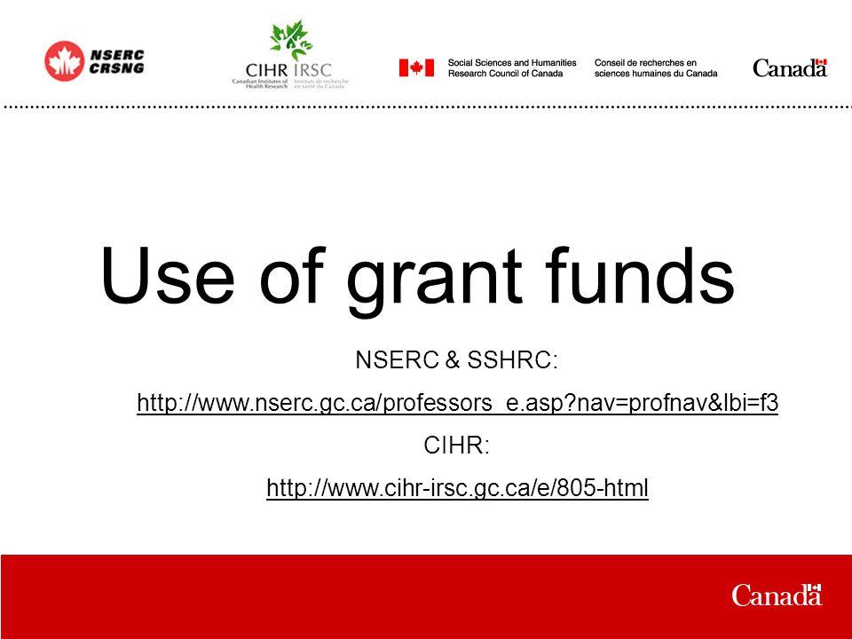 Use of grant funds NSERC & SSHRC: http://www.nserc.gc.ca/professors_e.asp nav=profnav&lbi=f3 CIHR: http://www.cihr-irsc.gc.ca/e/805-html