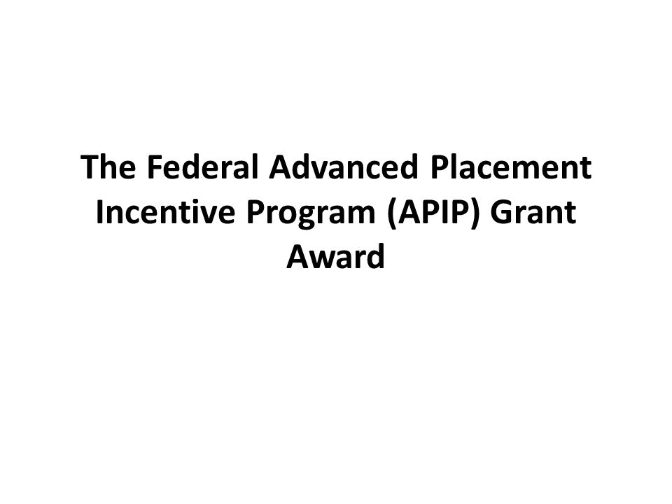 The Federal Advanced Placement Incentive Program (APIP) Grant Award
