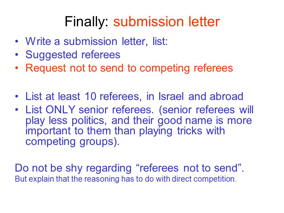 Finally: submission letter Write a submission letter, list: Suggested referees Request not to send to competing referees List at least 10 referees, in Israel and abroad List ONLY senior referees.