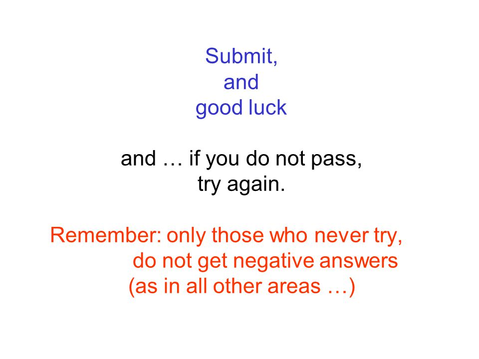 Submit, and good luck and … if you do not pass, try again.