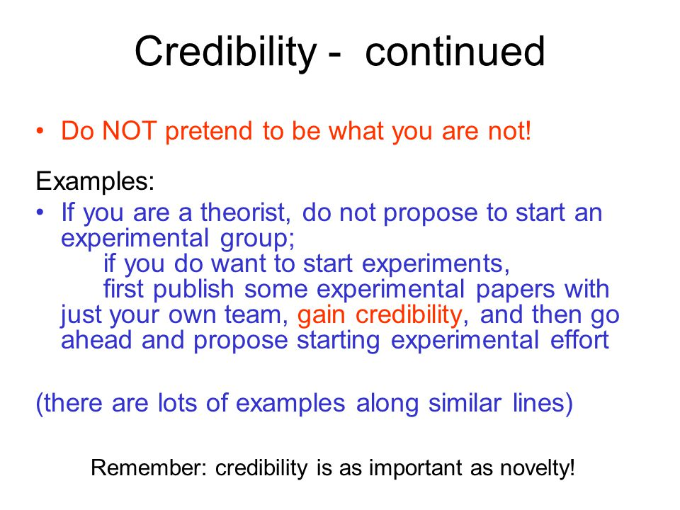 Credibility - continued Do NOT pretend to be what you are not.