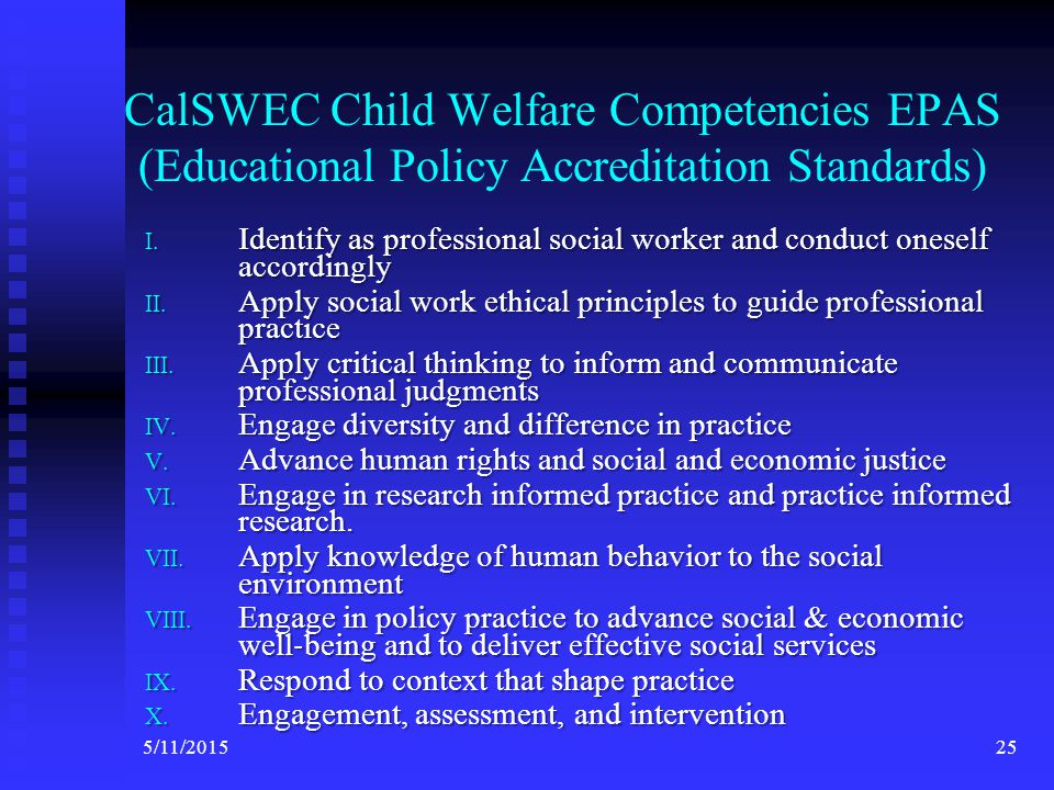 Goals for the Child Welfare Social Work Curriculum in California Preparing a diverse group of social workers for career in human services with special emphasis on child welfare; Preparing a diverse group of social workers for career in human services with special emphasis on child welfare; Defining and operationalizing a continuum of social work education and training; Defining and operationalizing a continuum of social work education and training; Engaging in research and evaluation of best practices in social work Engaging in research and evaluation of best practices in social work 245/11/2015