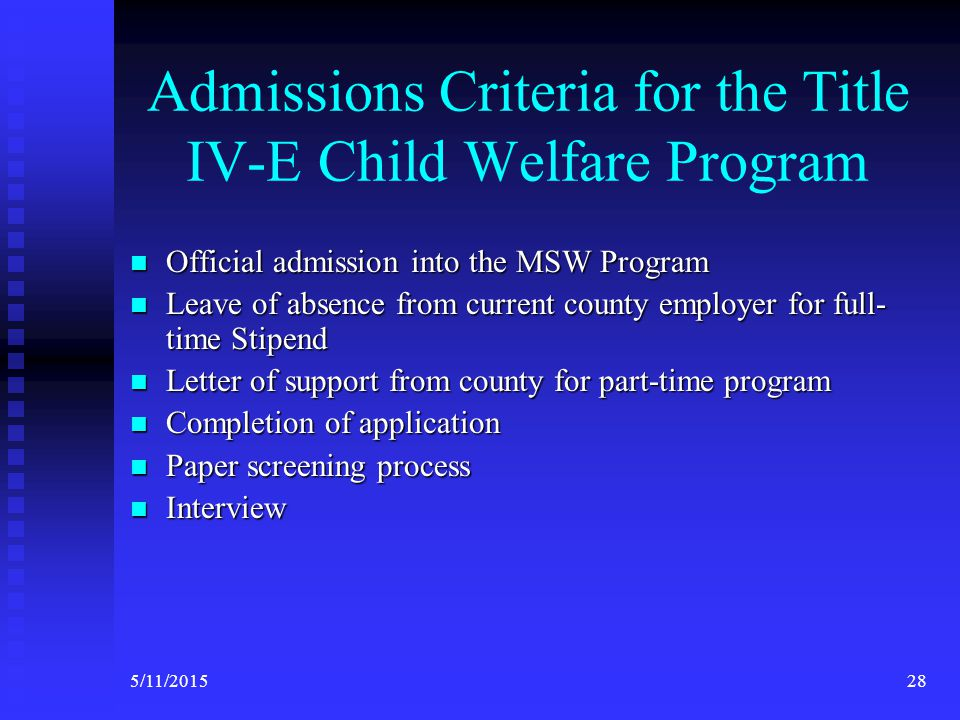 Title IV-E Part-Time Program Tuition Books (up to $1,300 per year) Mileage minimum of $4,000 per year (at the rate of.56 per mile, plus parking allowance, $2000 per semester) Two-year employment obligation to their county agency 275/11/2015