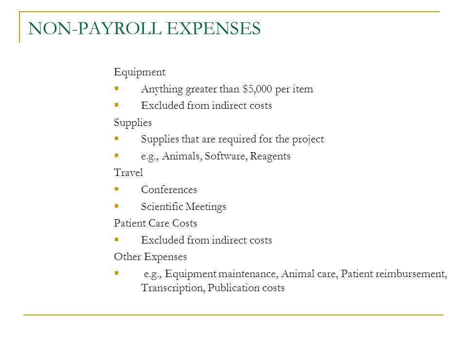 NON-PAYROLL EXPENSES Equipment  Anything greater than $5,000 per item  Excluded from indirect costs Supplies  Supplies that are required for the pr