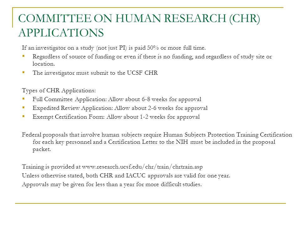 COMMITTEE ON HUMAN RESEARCH (CHR) APPLICATIONS If an investigator on a study (not just PI) is paid 50% or more full time.  Regardless of source of fu