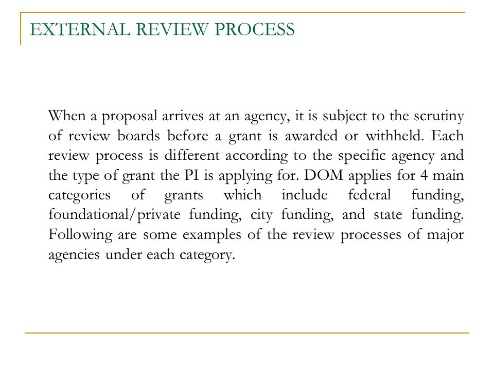 EXTERNAL REVIEW PROCESS When a proposal arrives at an agency, it is subject to the scrutiny of review boards before a grant is awarded or withheld.