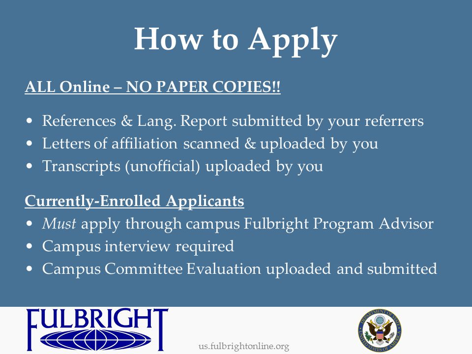 us.fulbrightonline.org How to Apply ALL Online – NO PAPER COPIES!.
