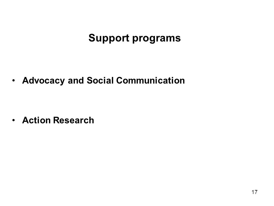 17 Support programs Advocacy and Social Communication Action Research