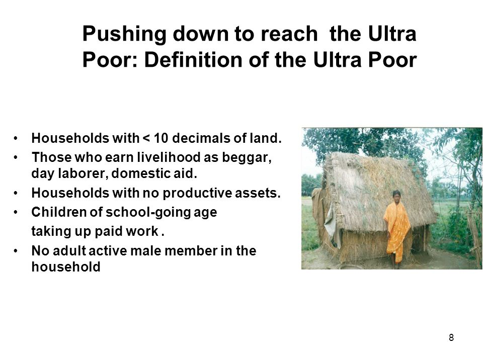 8 Pushing down to reach the Ultra Poor: Definition of the Ultra Poor Households with < 10 decimals of land.