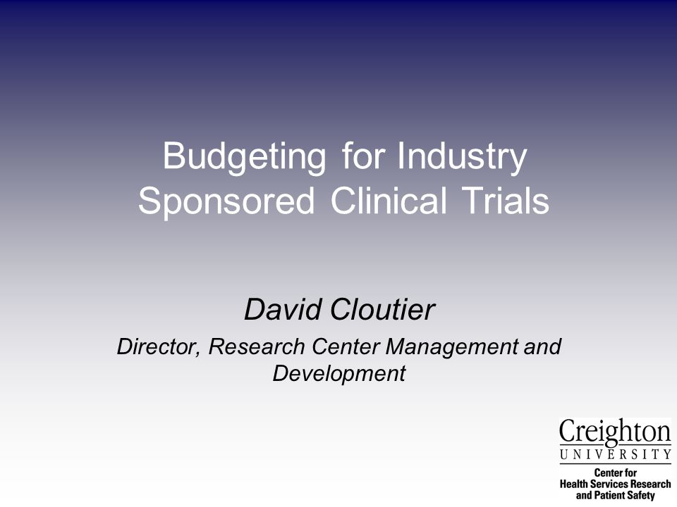 David Cloutier Director, Research Center Management and Development Budgeting for Industry Sponsored Clinical Trials