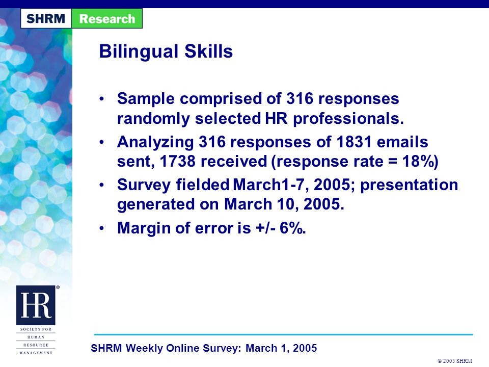 © 2005 SHRM SHRM Weekly Online Survey: March 1, 2005 Bilingual Skills Sample comprised of 316 responses randomly selected HR professionals.