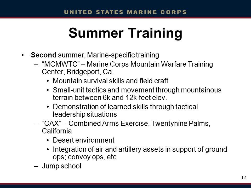 Click to edit Master title style Click to edit Master text styles Second level Third level Fourth level Fifth level Click to edit Master title style Click to edit Master text styles Second level Third level Fourth level Fifth level 12 Summer Training Second summer, Marine-specific training – MCMWTC – Marine Corps Mountain Warfare Training Center, Bridgeport, Ca.