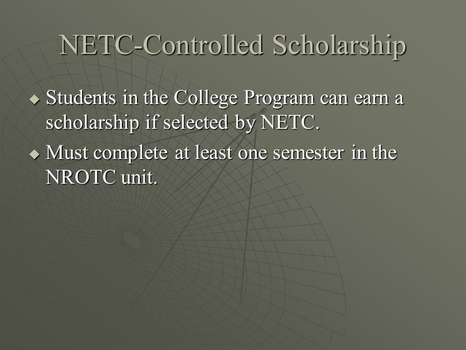 NETC-Controlled Scholarship  Students in the College Program can earn a scholarship if selected by NETC.
