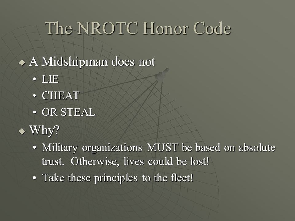 The NROTC Honor Code  A Midshipman does not LIELIE CHEATCHEAT OR STEALOR STEAL  Why.