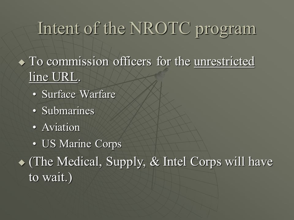 Intent of the NROTC program  To commission officers for the unrestricted line URL.