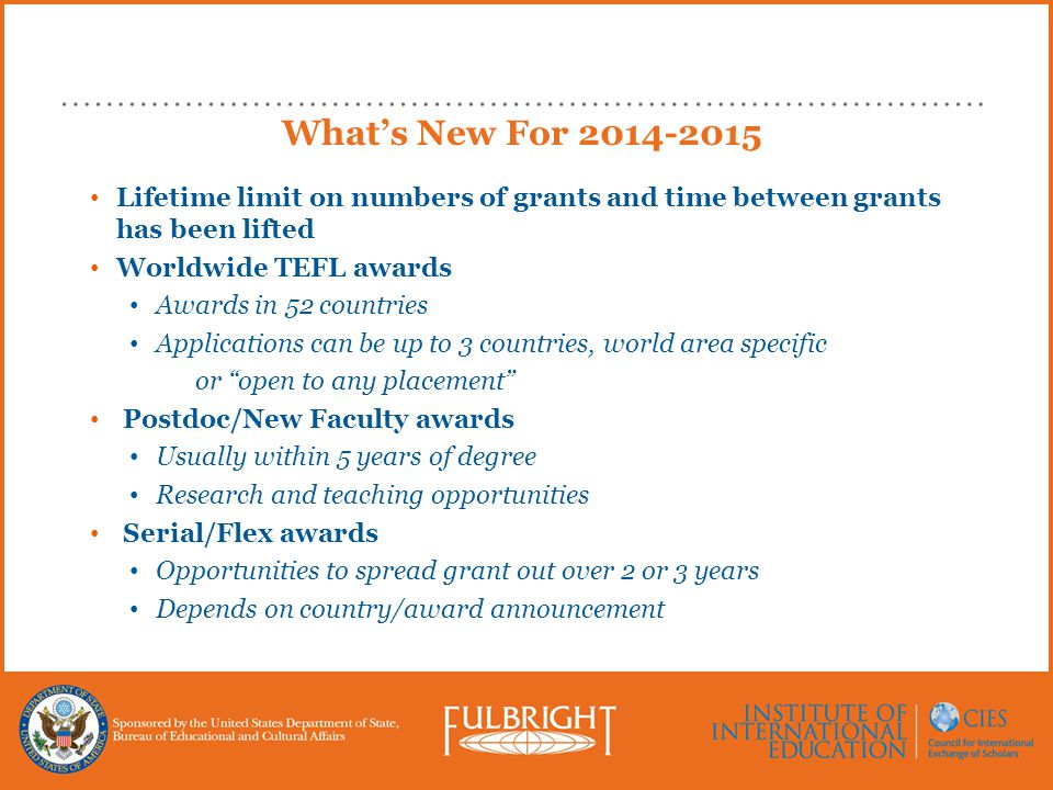 What's New For 2014-2015 Lifetime limit on numbers of grants and time between grants has been lifted Worldwide TEFL awards Awards in 52 countries Appl