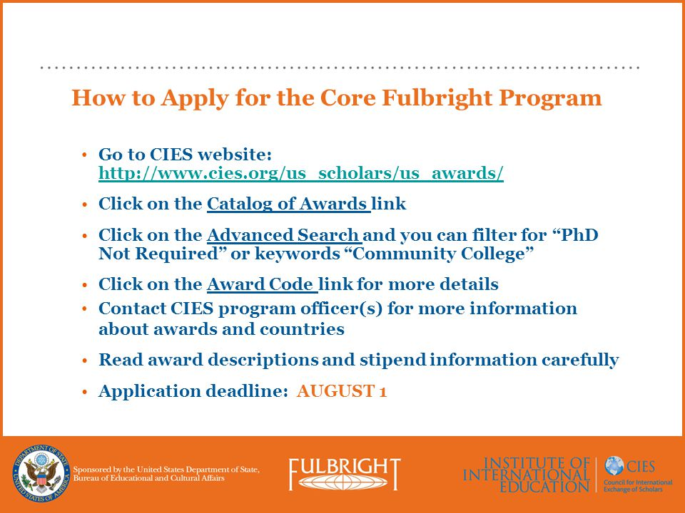 How to Apply for the Core Fulbright Program Go to CIES website: http://www.cies.org/us_scholars/us_awards/ http://www.cies.org/us_scholars/us_awards/