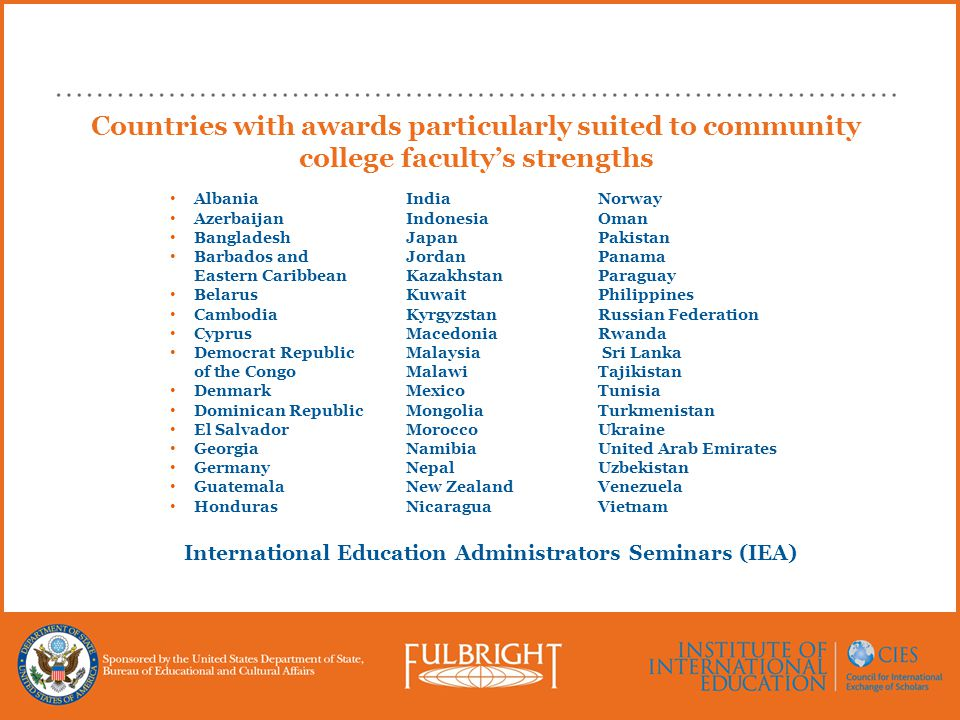 Countries with awards particularly suited to community college faculty's strengths Albania Azerbaijan Bangladesh Barbados and Eastern Caribbean Belaru