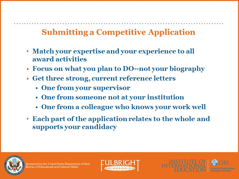 Submitting a Competitive Application Match your expertise and your experience to all award activities Focus on what you plan to DO--not your biography