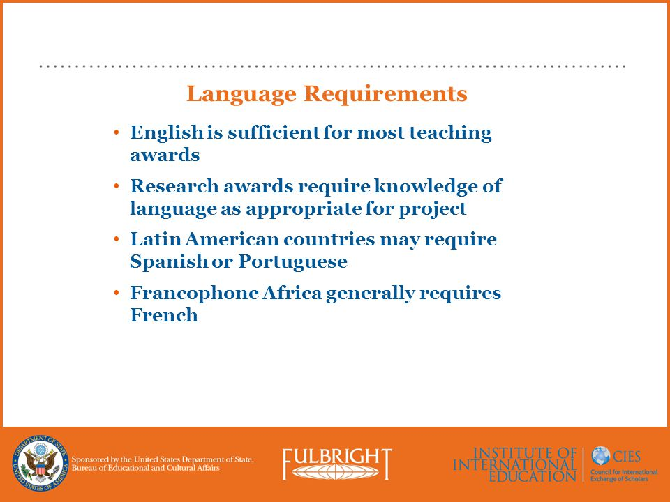 Language Requirements English is sufficient for most teaching awards Research awards require knowledge of language as appropriate for project Latin Am