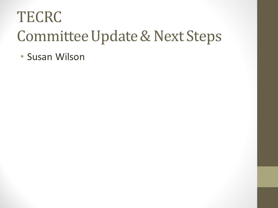 TECRC Committee Update & Next Steps Susan Wilson