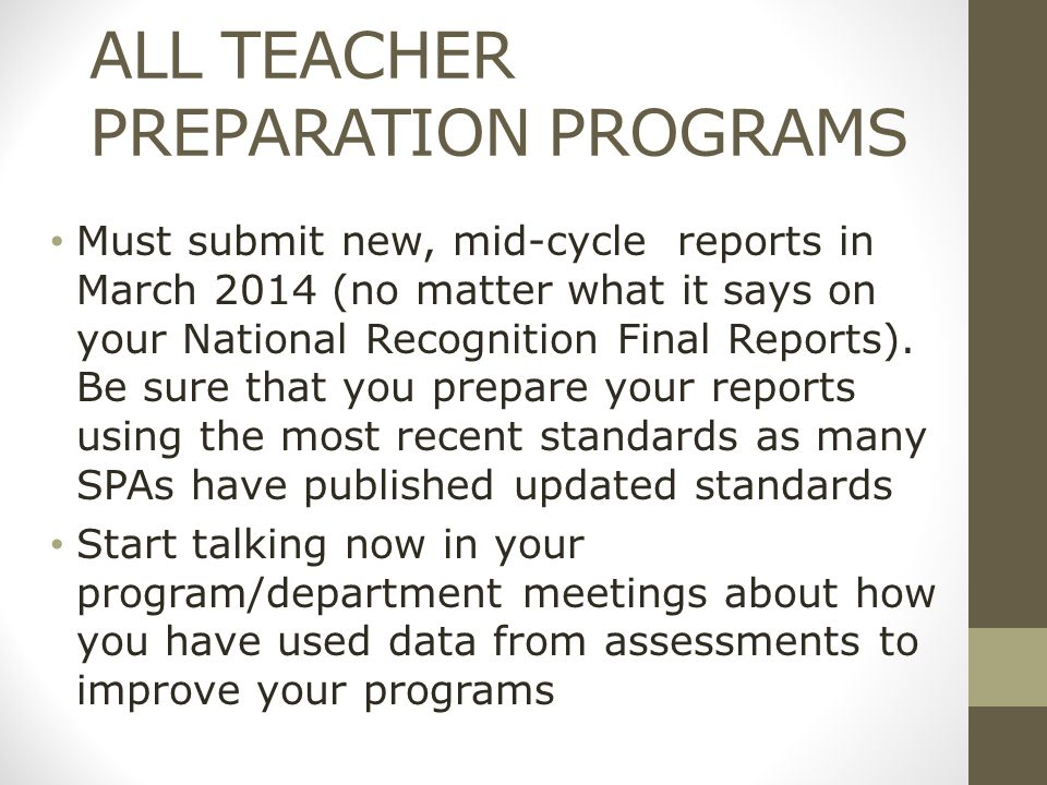 ALL TEACHER PREPARATION PROGRAMS Must submit new, mid-cycle reports in March 2014 (no matter what it says on your National Recognition Final Reports).