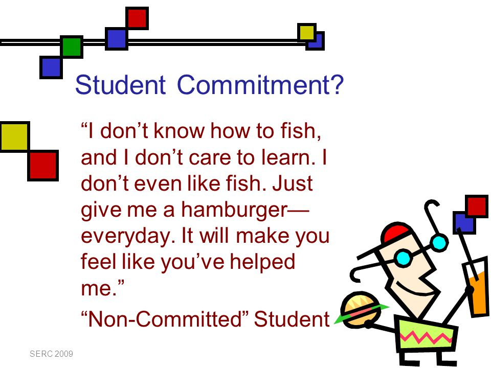 Student Commitment. I don't know how to fish, and I don't care to learn.