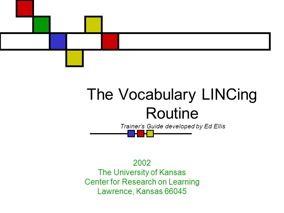 The Vocabulary LINCing Routine Trainer's Guide developed by Ed Ellis 2002 The University of Kansas Center for Research on Learning Lawrence, Kansas 66045
