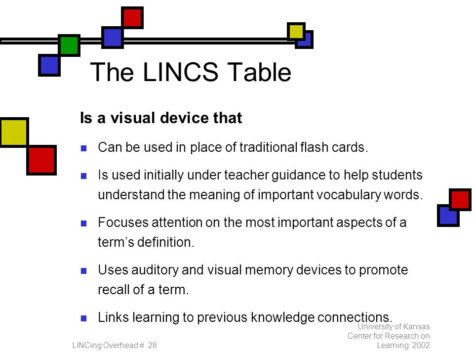 University of Kansas Center for Research on Learning 2002LINCing Overhead # 28 The LINCS Table Is a visual device that Can be used in place of traditional flash cards.