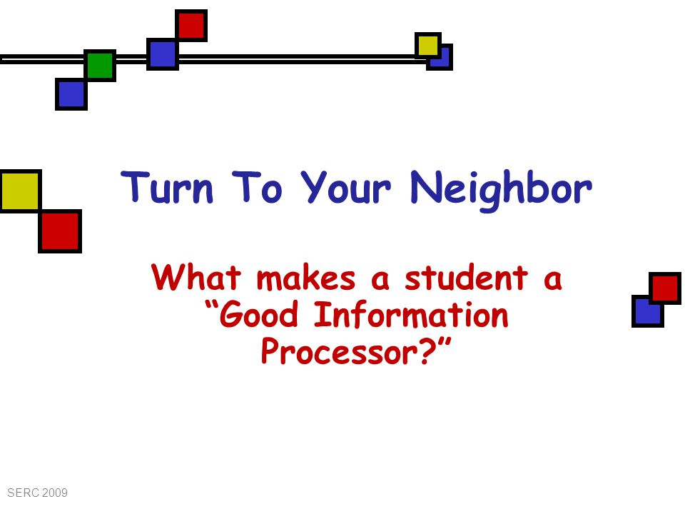 Turn To Your Neighbor What makes a student a Good Information Processor SERC 2009