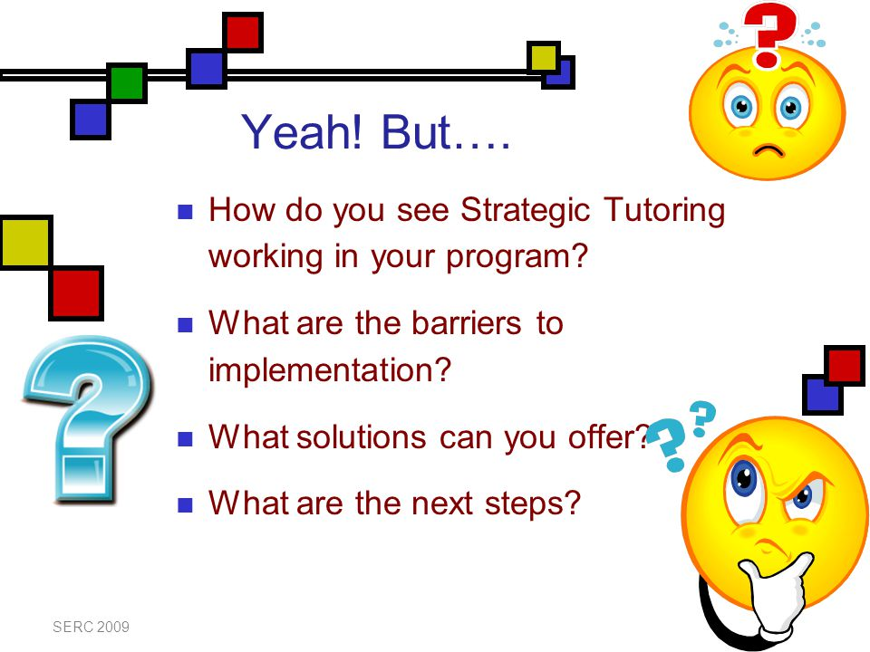Yeah. But…. How do you see Strategic Tutoring working in your program.