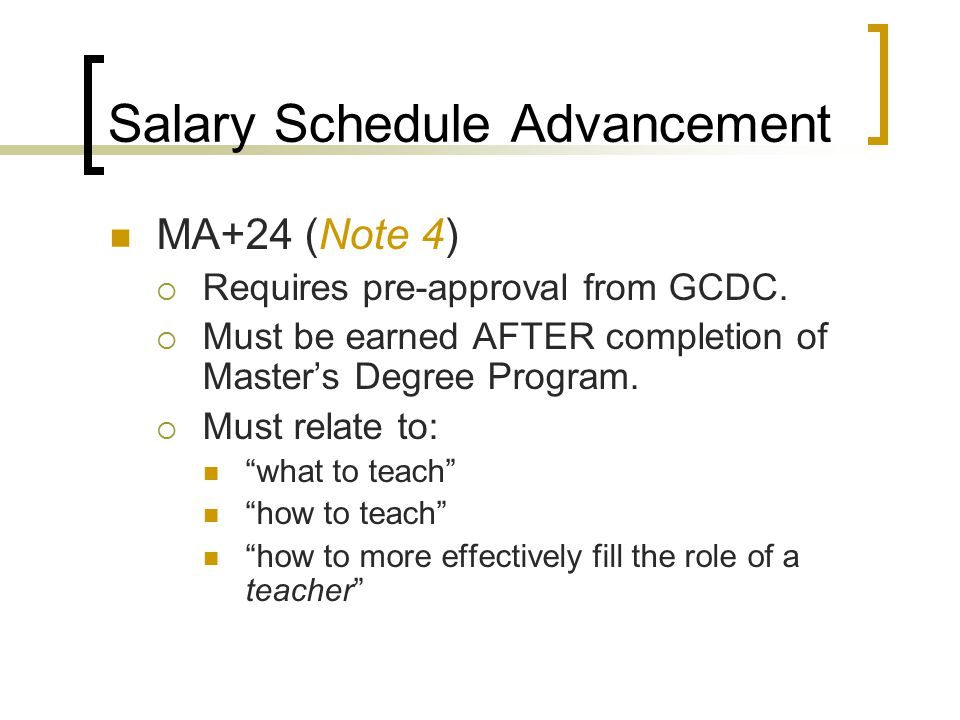 Salary Schedule Advancement MA+24 (Note 4)  Requires pre-approval from GCDC.