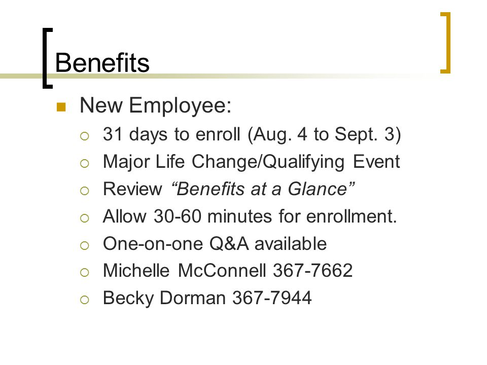 Benefits New Employee:  31 days to enroll (Aug. 4 to Sept.