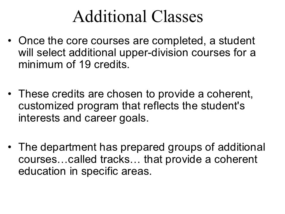 Additional Classes Once the core courses are completed, a student will select additional upper-division courses for a minimum of 19 credits.